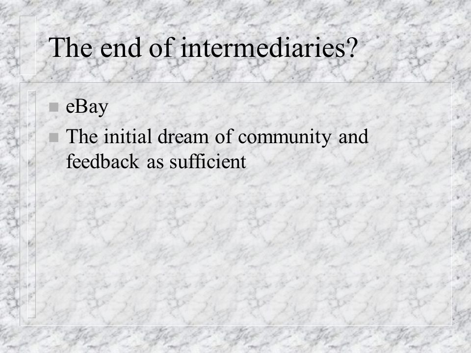 The end of intermediaries n eBay n The initial dream of community and feedback as sufficient