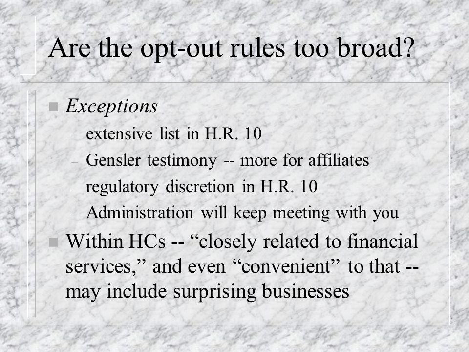 Are the opt-out rules too broad. n Exceptions – extensive list in H.R.