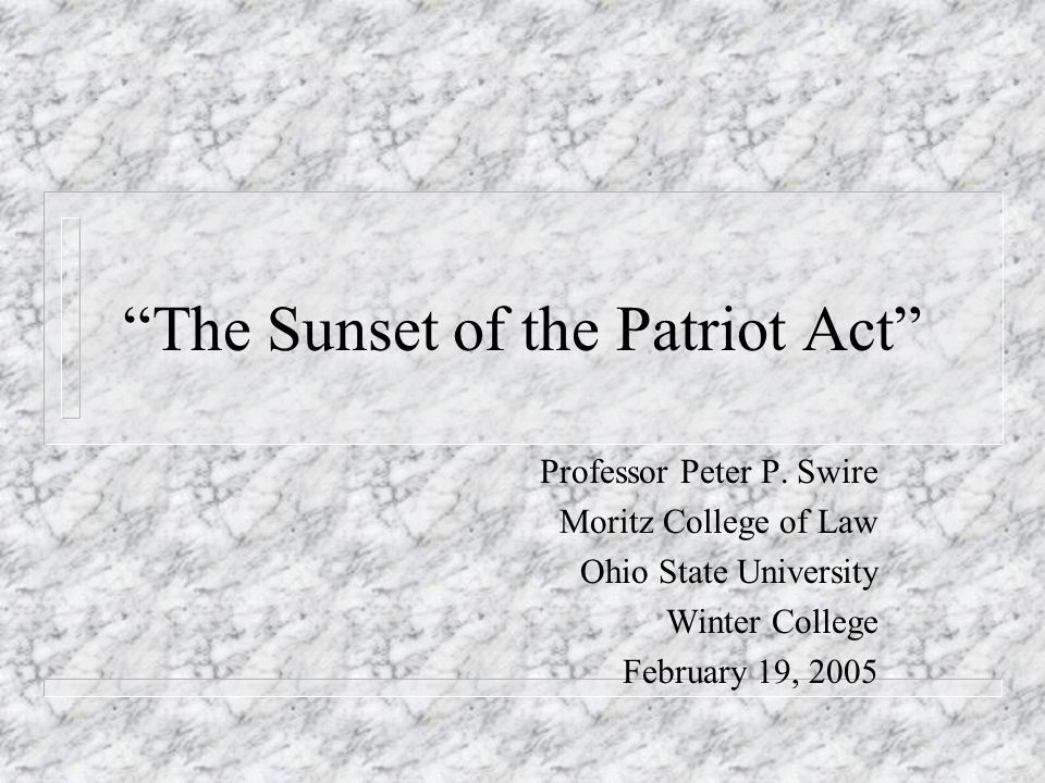 The Sunset of the Patriot Act Professor Peter P.