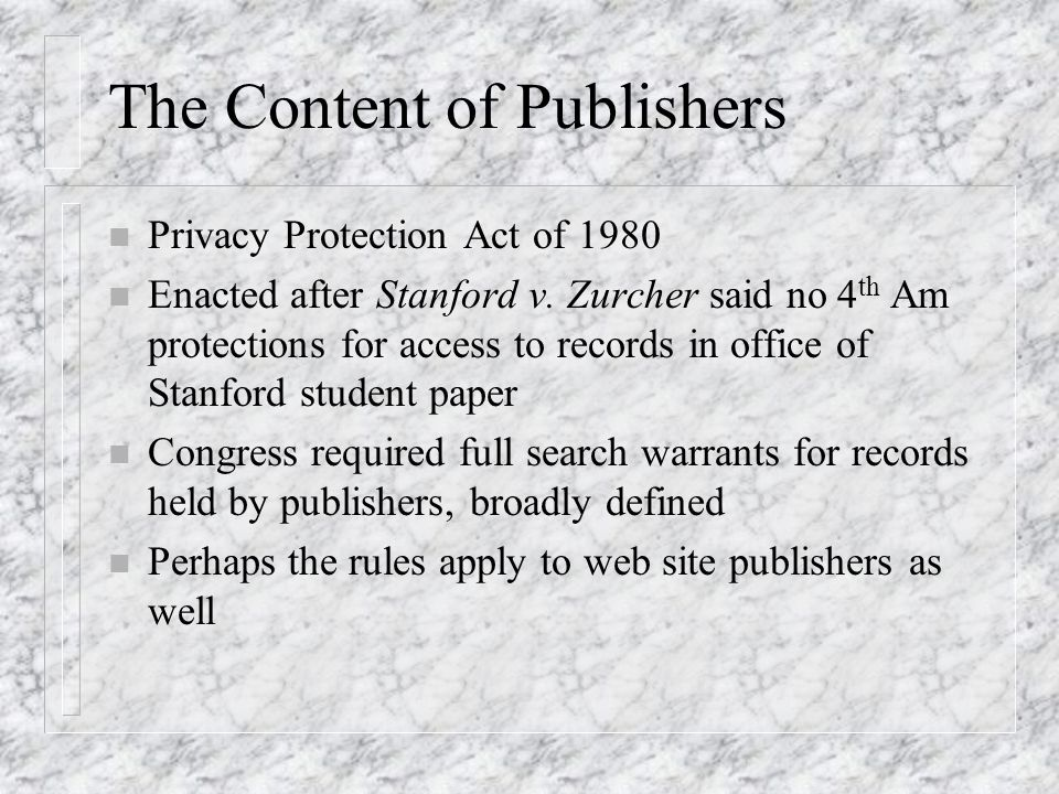The Content of Publishers n Privacy Protection Act of 1980 n Enacted after Stanford v.