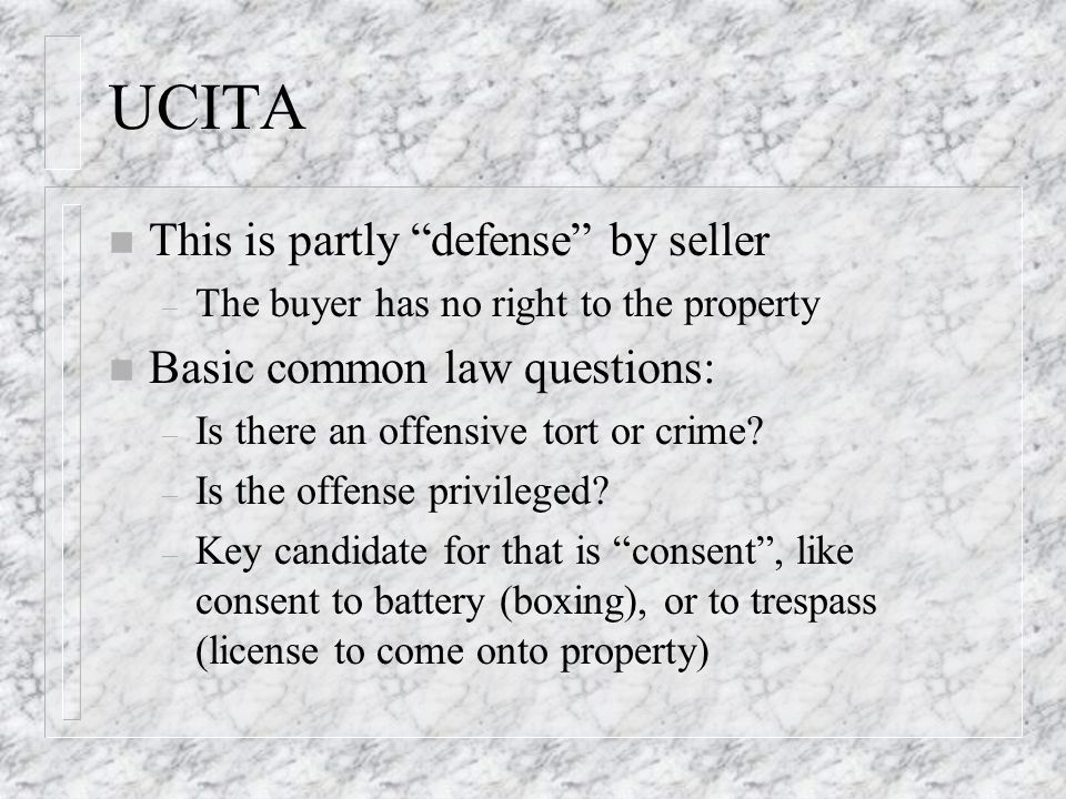 UCITA n This is partly defense by seller – The buyer has no right to the property n Basic common law questions: – Is there an offensive tort or crime.