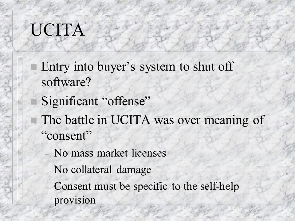 UCITA n Entry into buyers system to shut off software.