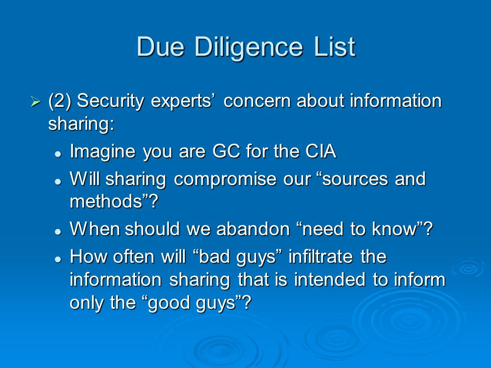 Due Diligence List (2) Security experts concern about information sharing: (2) Security experts concern about information sharing: Imagine you are GC for the CIA Imagine you are GC for the CIA Will sharing compromise our sources and methods.
