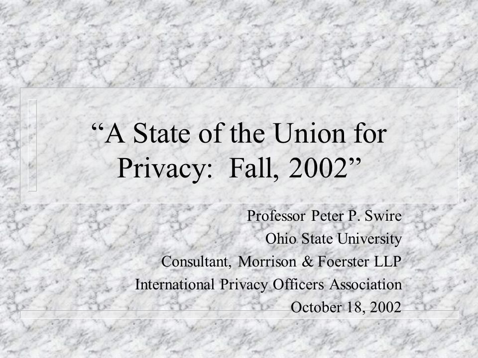 A State of the Union for Privacy: Fall, 2002 Professor Peter P.