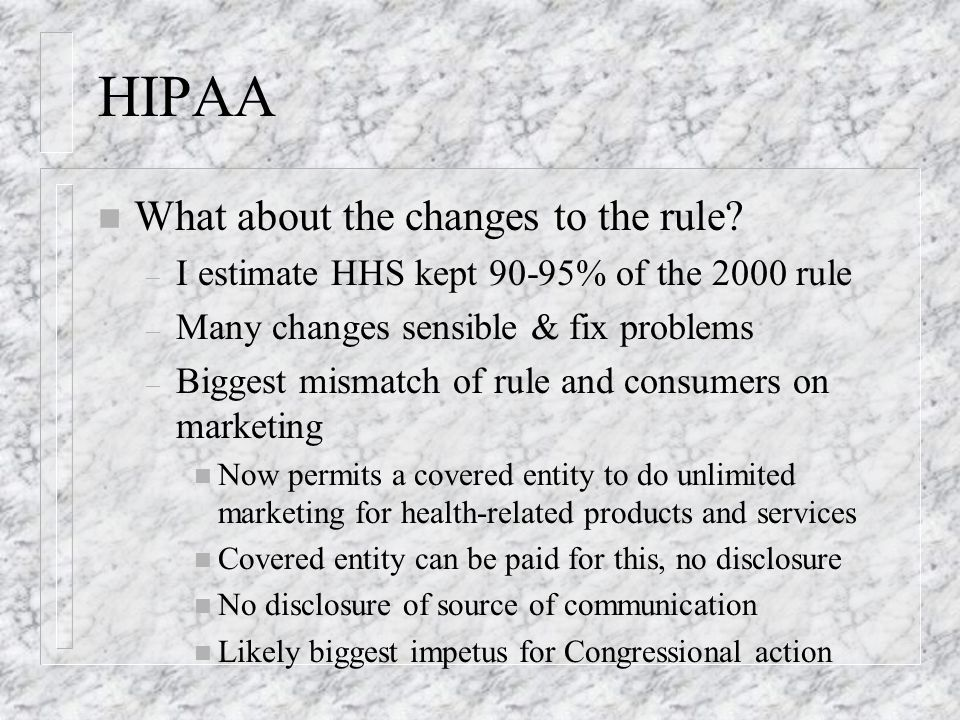 HIPAA n What about the changes to the rule.