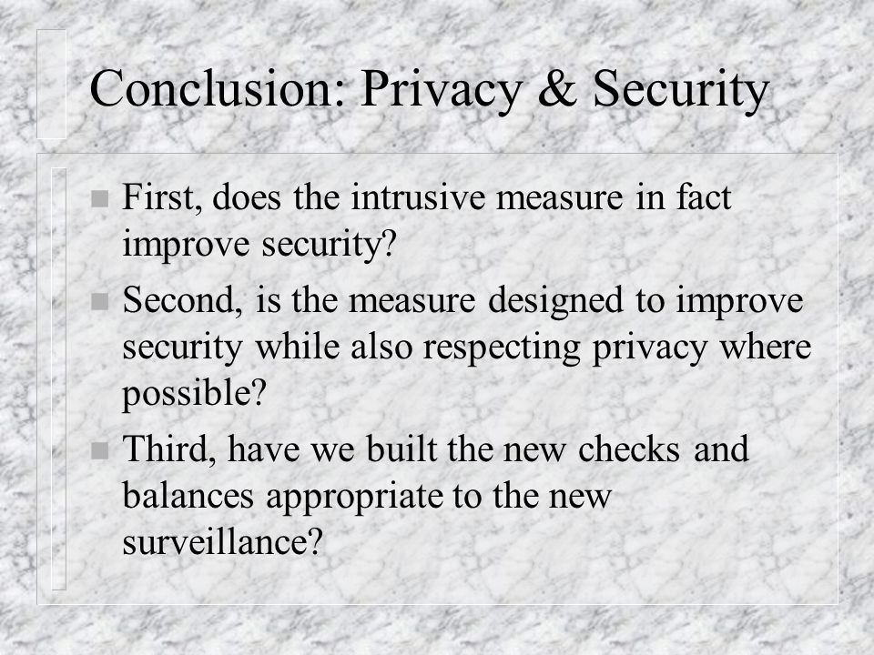 Conclusion: Privacy & Security n First, does the intrusive measure in fact improve security.