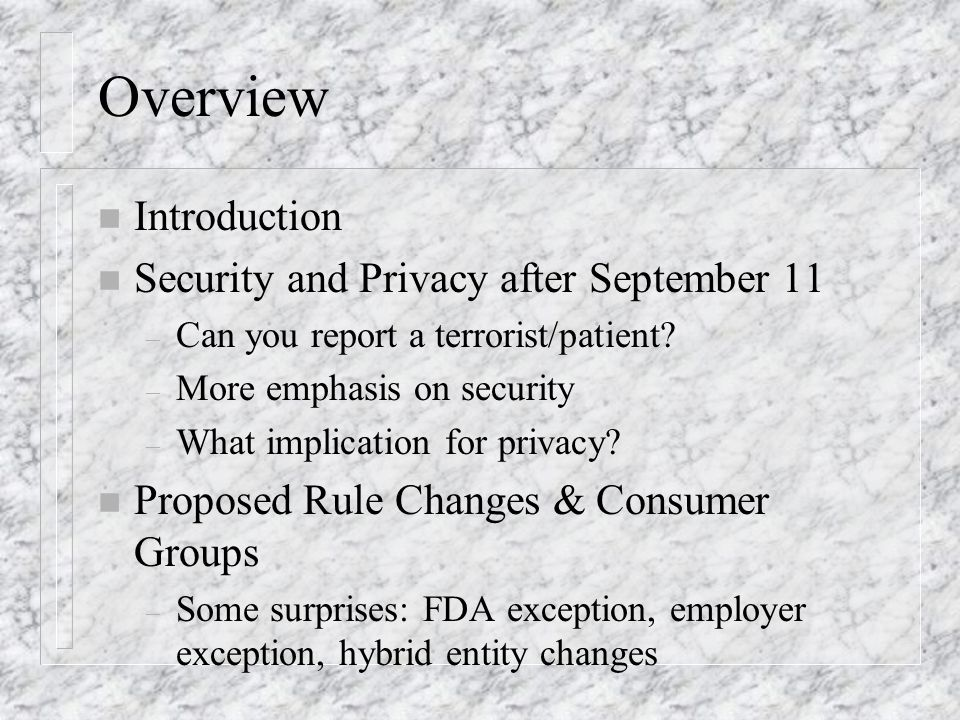 Overview n Introduction n Security and Privacy after September 11 – Can you report a terrorist/patient.
