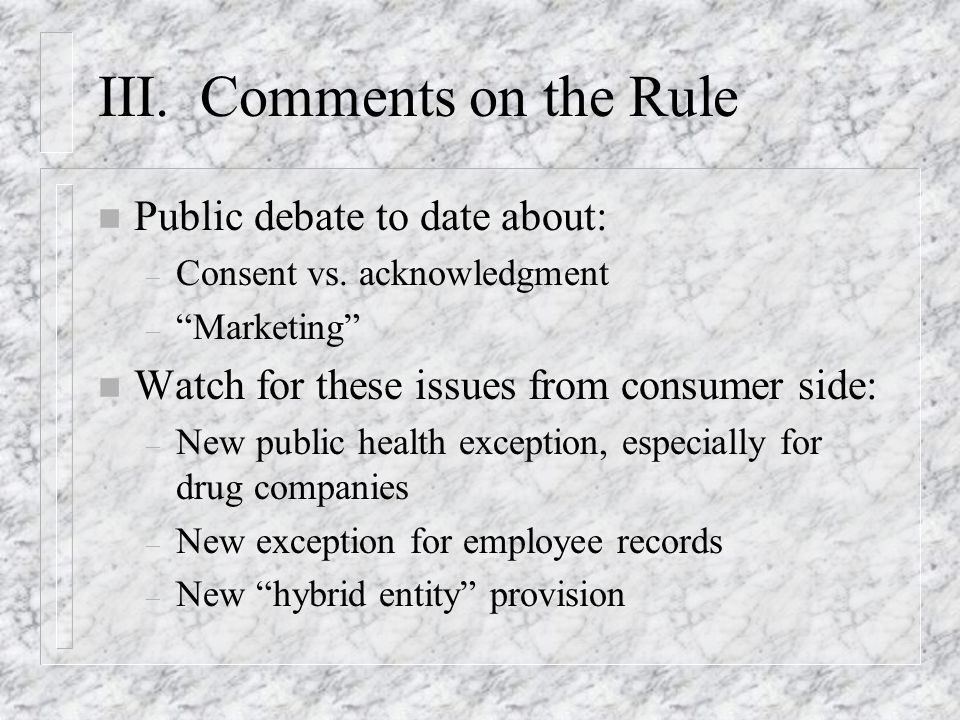III. Comments on the Rule n Public debate to date about: – Consent vs.