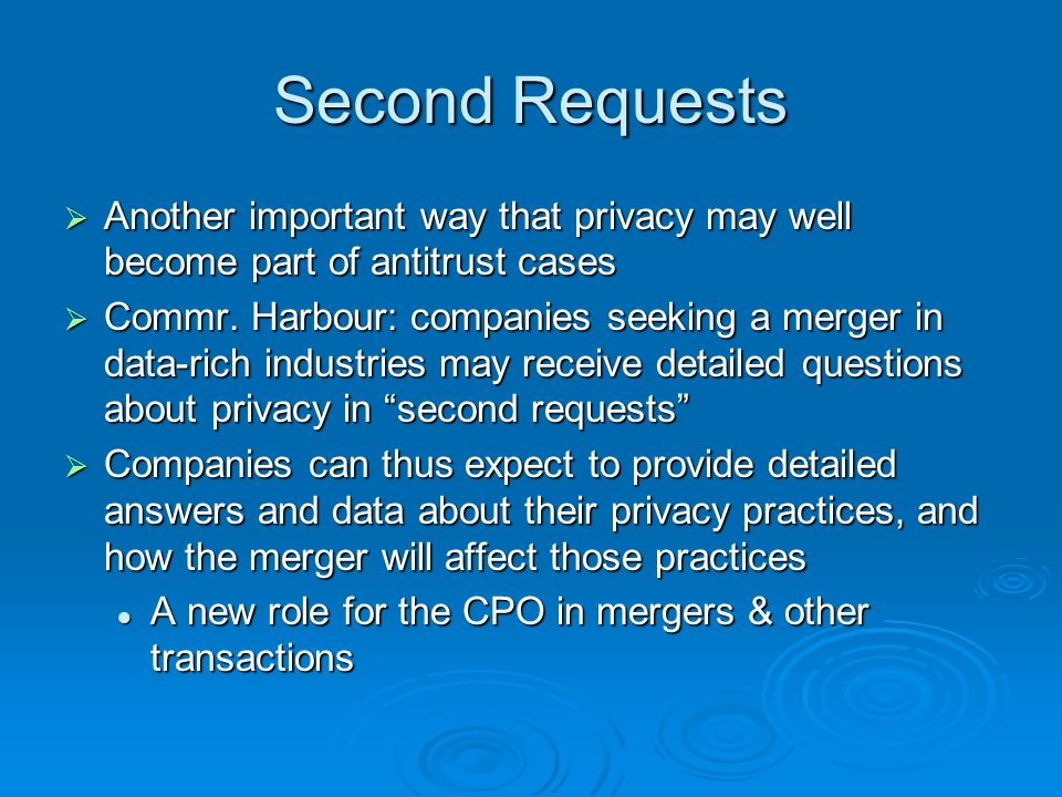 Second Requests Another important way that privacy may well become part of antitrust cases Another important way that privacy may well become part of antitrust cases Commr.