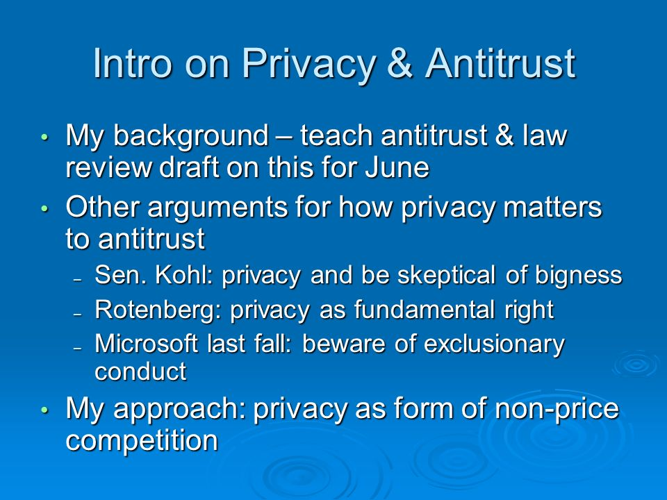 Intro on Privacy & Antitrust My background – teach antitrust & law review draft on this for June My background – teach antitrust & law review draft on this for June Other arguments for how privacy matters to antitrust Other arguments for how privacy matters to antitrust – Sen.