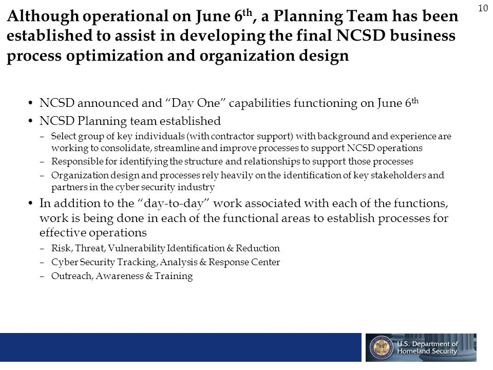 10 Although operational on June 6 th, a Planning Team has been established to assist in developing the final NCSD business process optimization and or