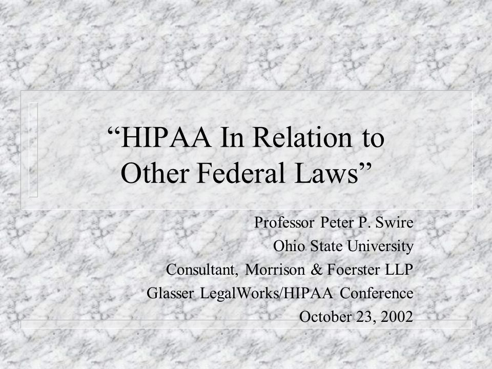 HIPAA In Relation to Other Federal Laws Professor Peter P.