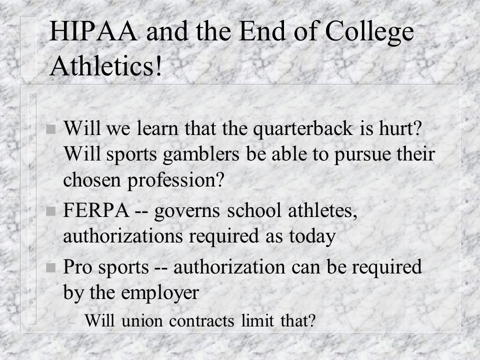 HIPAA and the End of College Athletics. n Will we learn that the quarterback is hurt.