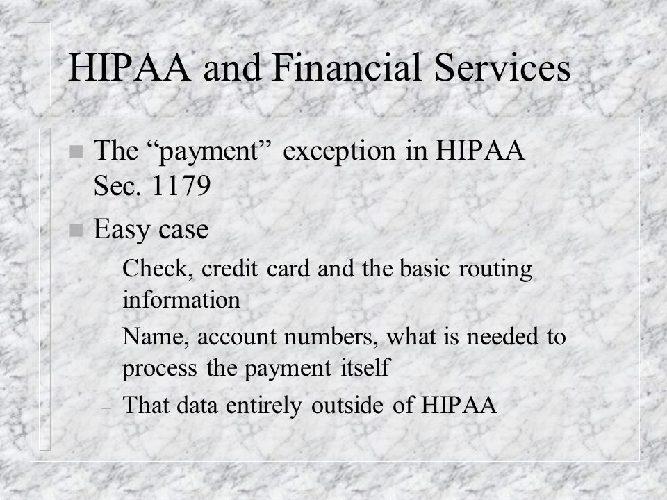 HIPAA and Financial Services n The payment exception in HIPAA Sec.
