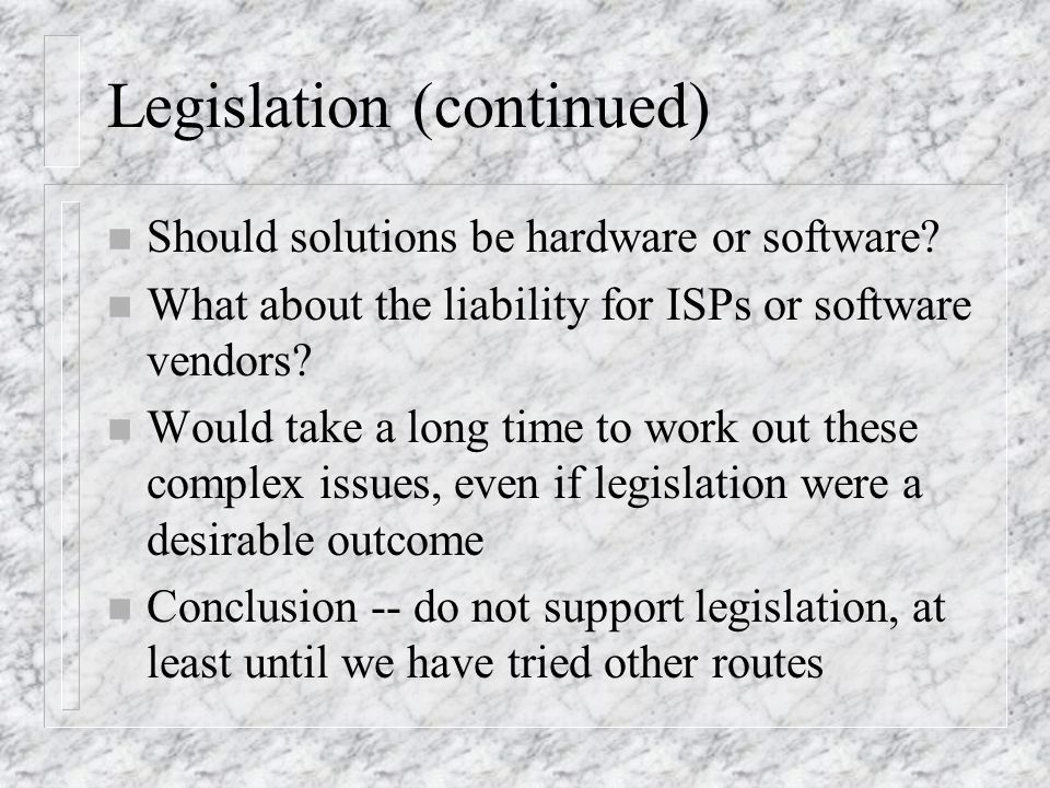 Legislation (continued) n Should solutions be hardware or software.
