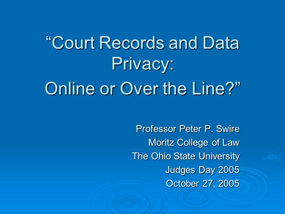 Court Records and Data Privacy: Online or Over the Line.