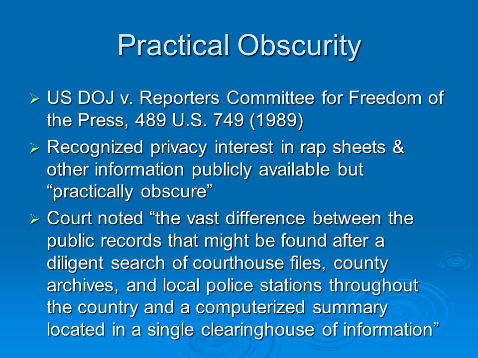 Practical Obscurity US DOJ v. Reporters Committee for Freedom of the Press, 489 U.S.