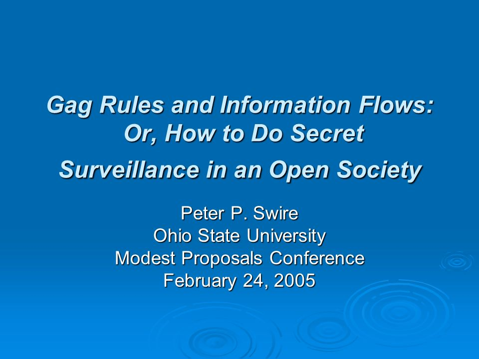 Gag Rules and Information Flows: Or, How to Do Secret Surveillance in an Open Society Peter P.