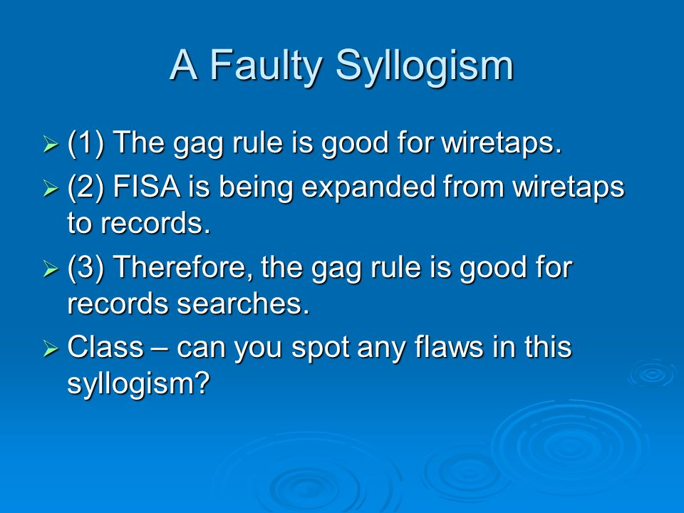 A Faulty Syllogism (1) The gag rule is good for wiretaps.