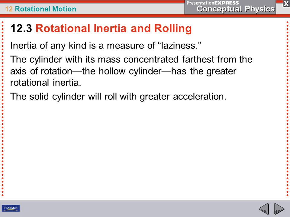 12 Rotational Motion Inertia of any kind is a measure of laziness. The cylinder with its mass concentrated farthest from the axis of rotationthe hollo