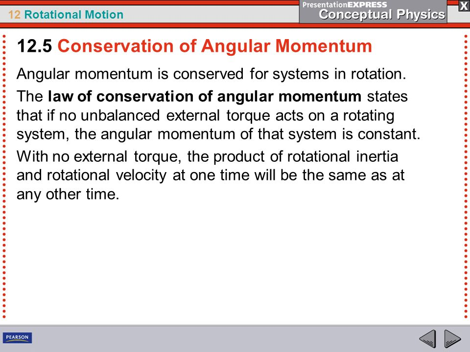 12 Rotational Motion Angular momentum is conserved for systems in rotation. The law of conservation of angular momentum states that if no unbalanced e