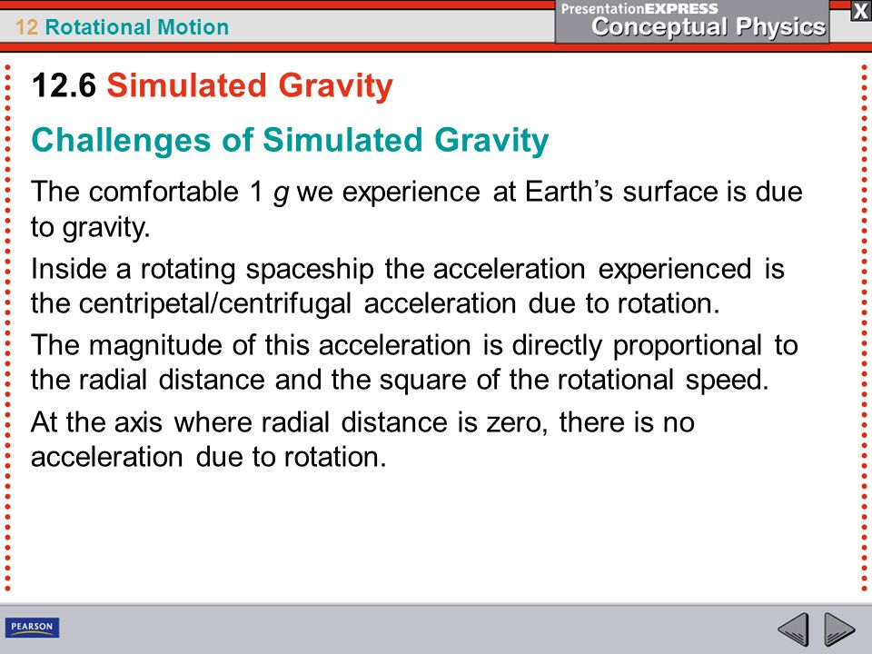 12 Rotational Motion Challenges of Simulated Gravity The comfortable 1 g we experience at Earths surface is due to gravity. Inside a rotating spaceshi