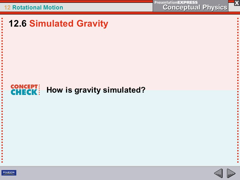 12 Rotational Motion How is gravity simulated? 12.6 Simulated Gravity