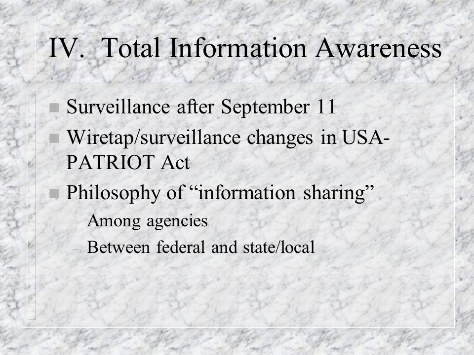 IV. Total Information Awareness n Surveillance after September 11 n Wiretap/surveillance changes in USA- PATRIOT Act n Philosophy of information shari