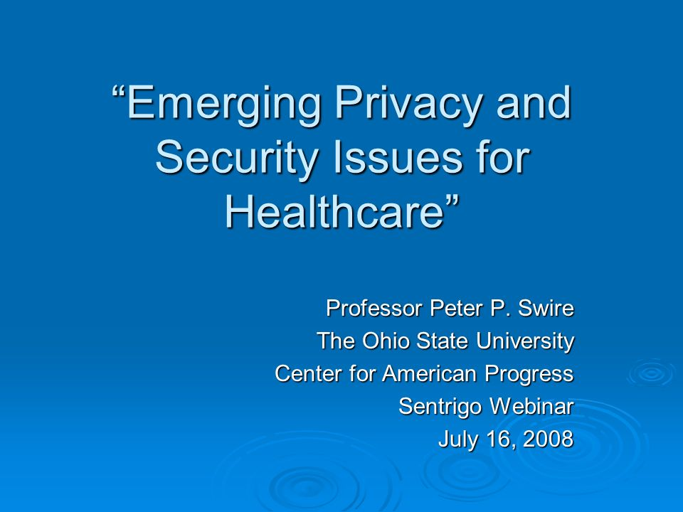 Emerging Privacy and Security Issues for Healthcare Professor Peter P.