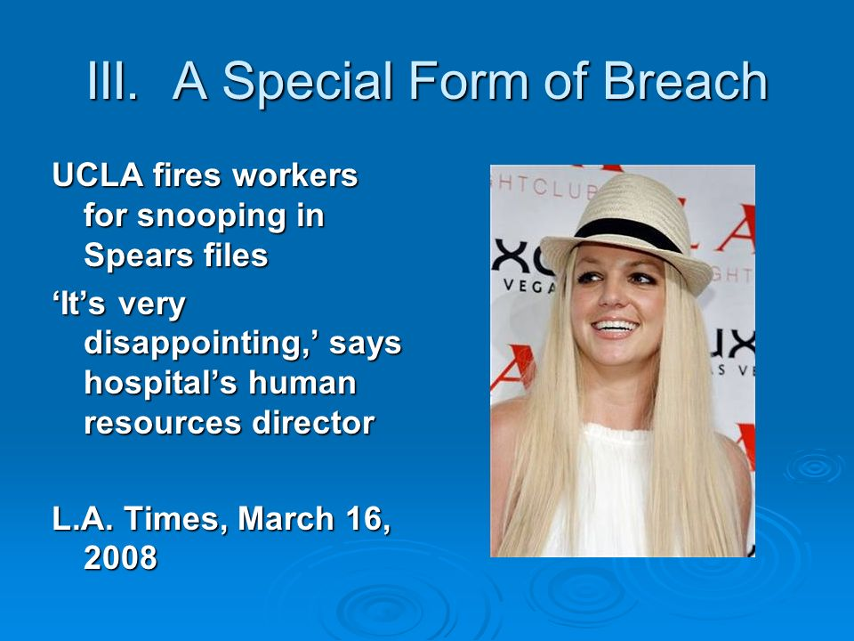 III. A Special Form of Breach UCLA fires workers for snooping in Spears files Its very disappointing, says hospitals human resources director L.A. Tim