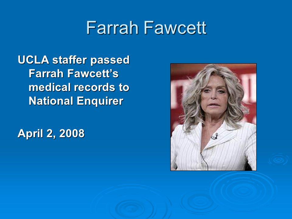 Farrah Fawcett UCLA staffer passed Farrah Fawcetts medical records to National Enquirer April 2, 2008
