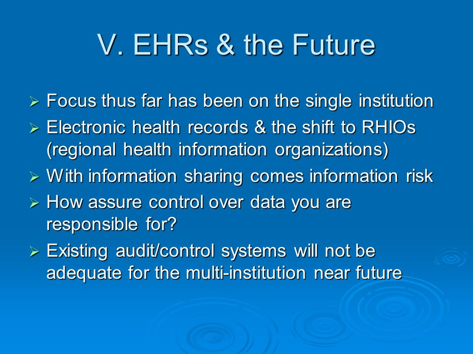V. EHRs & the Future Focus thus far has been on the single institution Focus thus far has been on the single institution Electronic health records & t