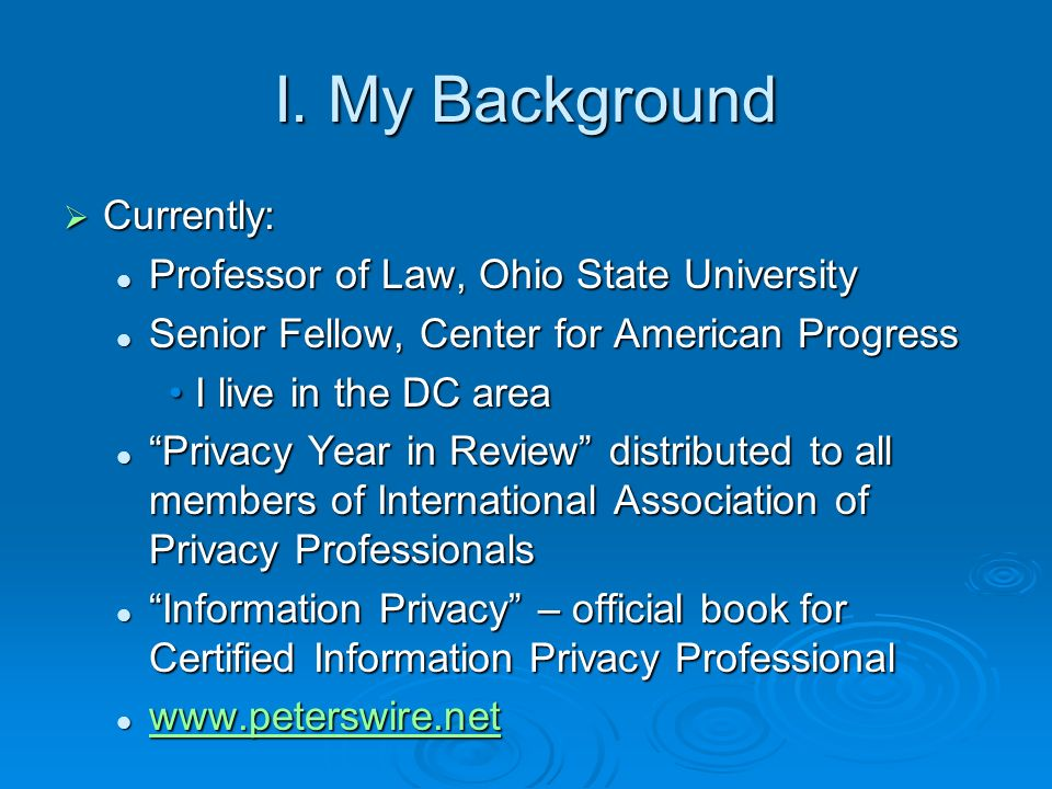I. My Background Currently: Currently: Professor of Law, Ohio State University Professor of Law, Ohio State University Senior Fellow, Center for Ameri