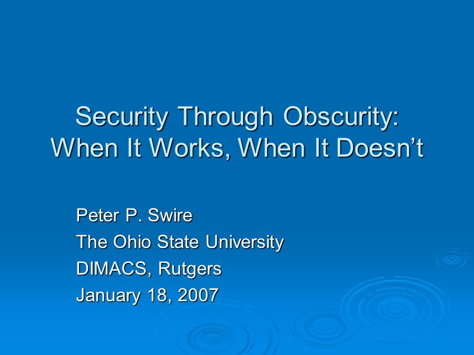 Security Through Obscurity: When It Works, When It Doesnt Peter P.