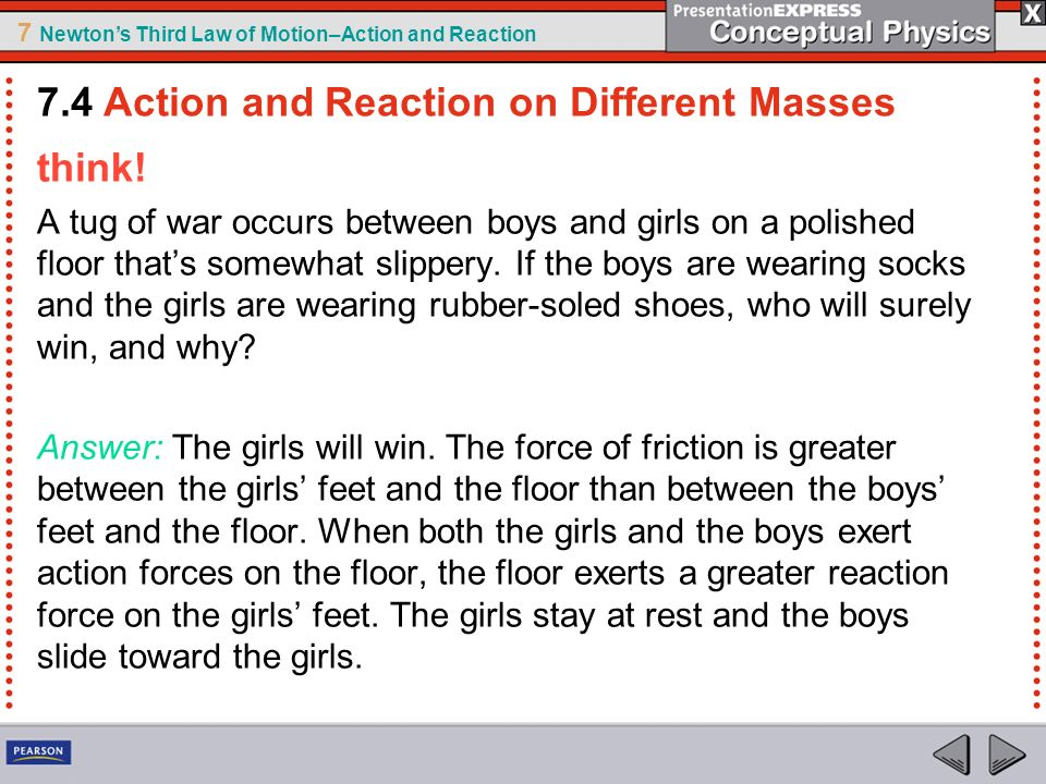 7 Newtons Third Law of Motion–Action and Reaction think! A tug of war occurs between boys and girls on a polished floor thats somewhat slippery. If th