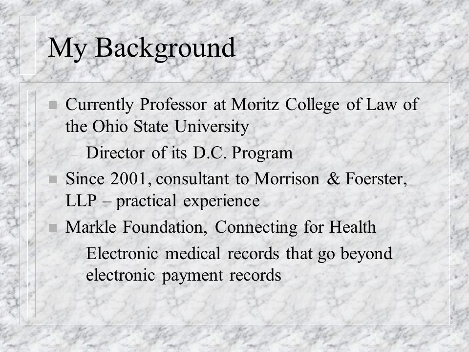 My Background n Currently Professor at Moritz College of Law of the Ohio State University – Director of its D.C.