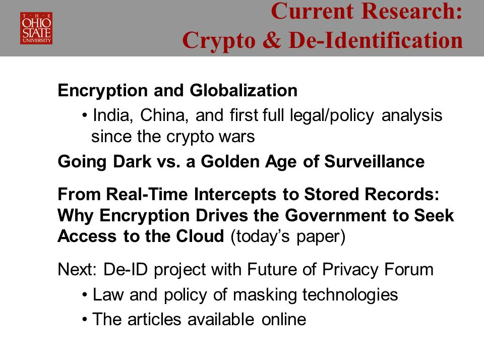 Current Research: Crypto & De-Identification Encryption and Globalization India, China, and first full legal/policy analysis since the crypto wars Going Dark vs.