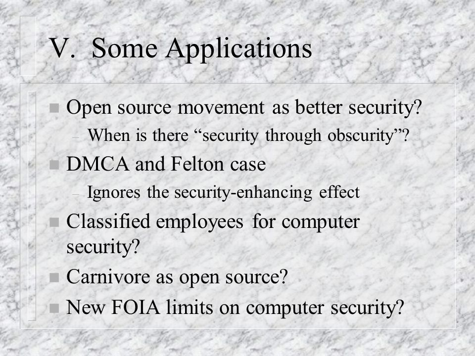 V. Some Applications n Open source movement as better security.