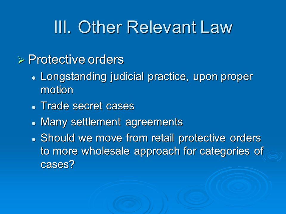 III. Other Relevant Law Protective orders Protective orders Longstanding judicial practice, upon proper motion Longstanding judicial practice, upon pr