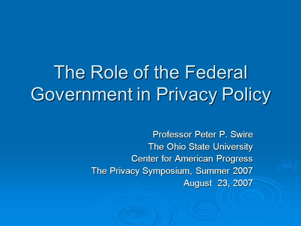 The Role of the Federal Government in Privacy Policy Professor Peter P.
