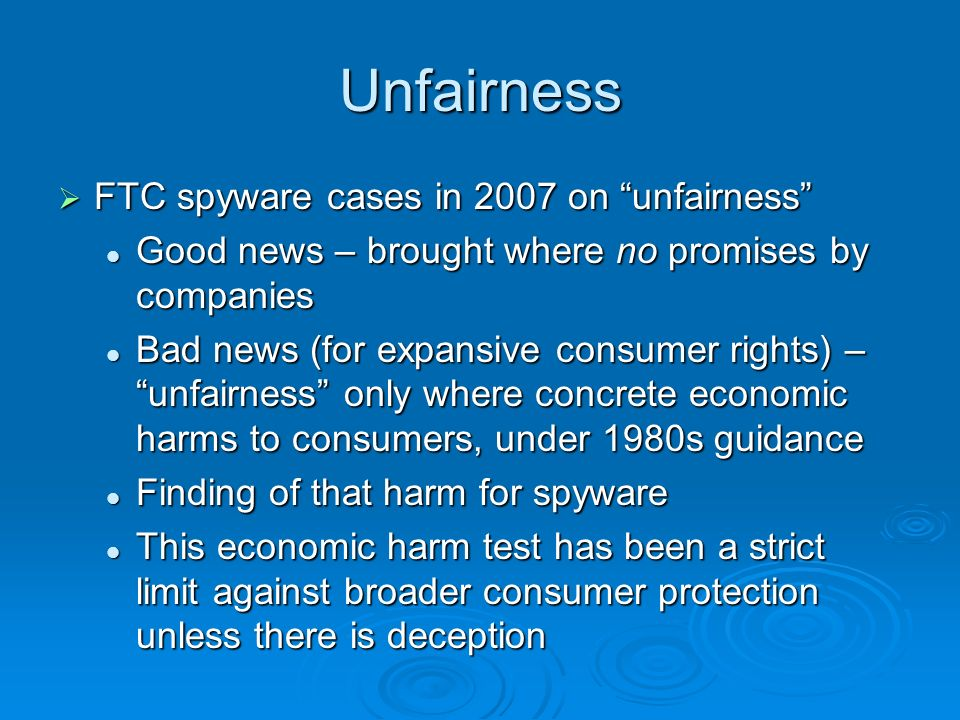 Unfairness FTC spyware cases in 2007 on unfairness FTC spyware cases in 2007 on unfairness Good news – brought where no promises by companies Good new