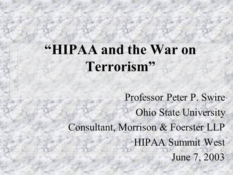 HIPAA and the War on Terrorism Professor Peter P.