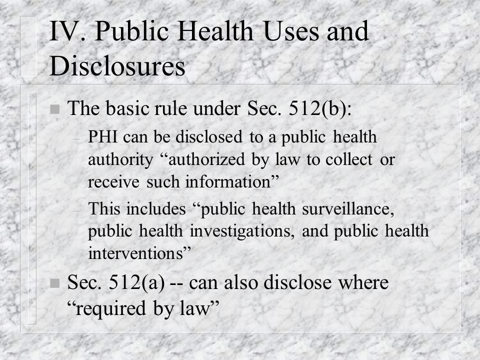 IV. Public Health Uses and Disclosures n The basic rule under Sec.