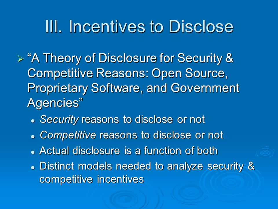 III. Incentives to Disclose A Theory of Disclosure for Security & Competitive Reasons: Open Source, Proprietary Software, and Government Agencies A Th