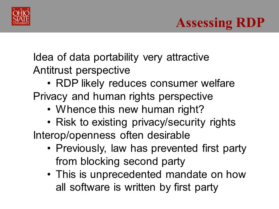 Assessing RDP Idea of data portability very attractive Antitrust perspective RDP likely reduces consumer welfare Privacy and human rights perspective