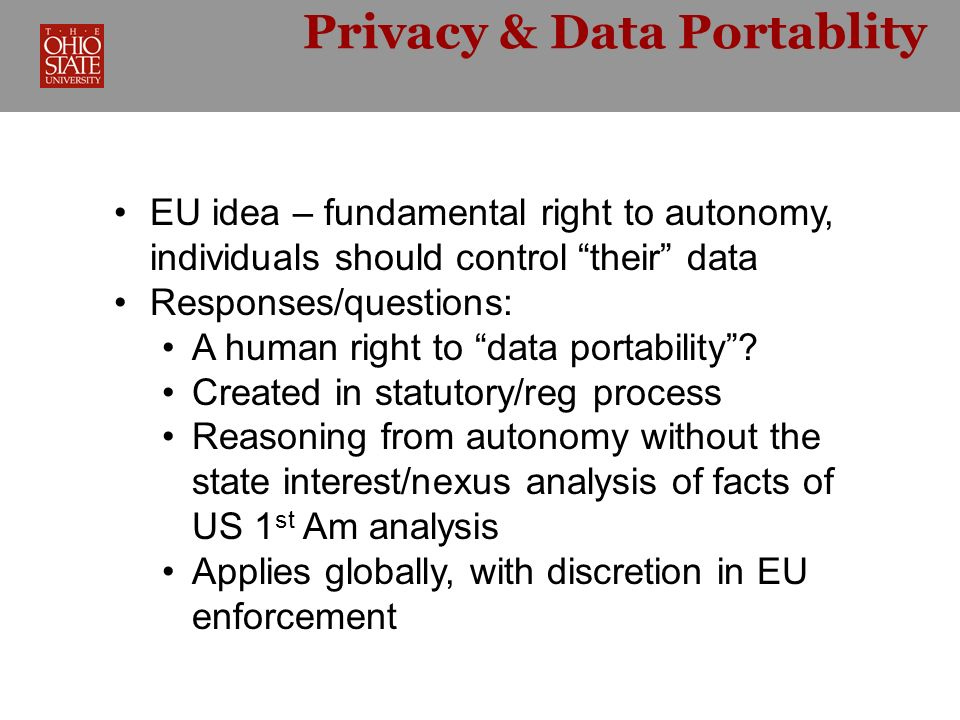 Privacy & Data Portablity EU idea – fundamental right to autonomy, individuals should control their data Responses/questions: A human right to data po