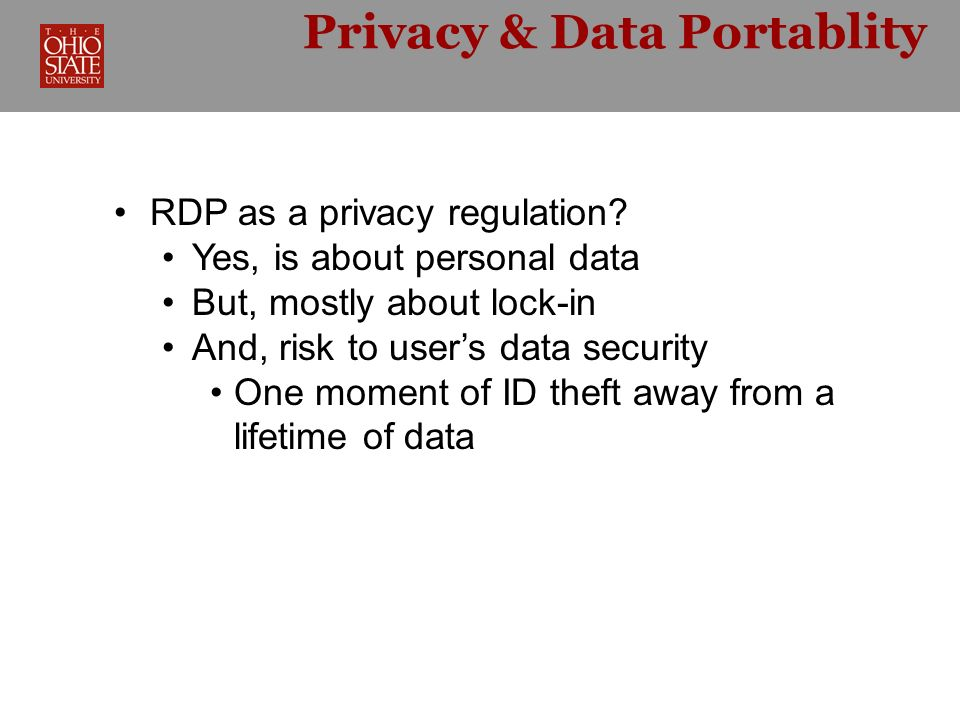Privacy & Data Portablity RDP as a privacy regulation? Yes, is about personal data But, mostly about lock-in And, risk to users data security One mome