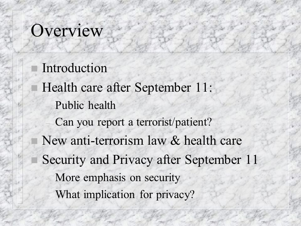 Overview n Introduction n Health care after September 11: – Public health – Can you report a terrorist/patient.