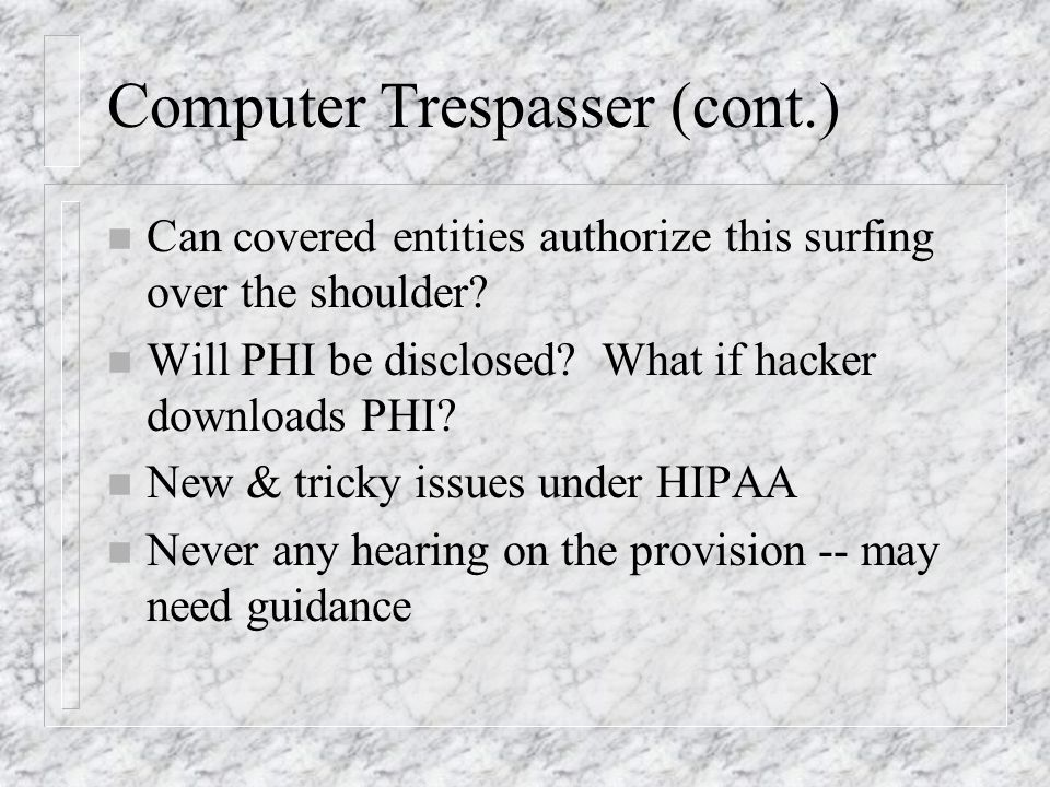 Computer Trespasser (cont.) n Can covered entities authorize this surfing over the shoulder.