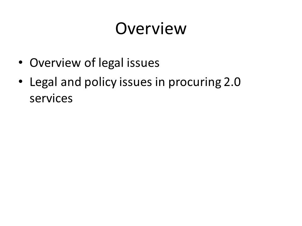 Overview Overview of legal issues Legal and policy issues in procuring 2.0 services